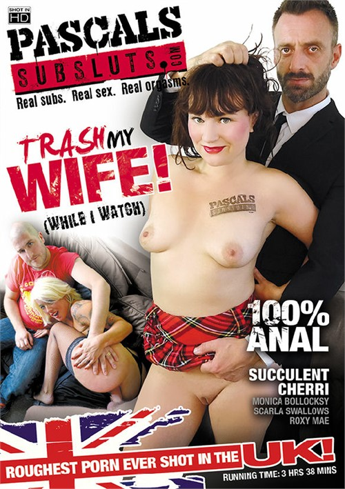 Trash My Wife! (While I Watch) PascalsSubSluts  [DVD.RIP. H.264 Production Year 2017 ]