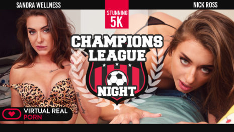 Virtualrealporn Champions League night  (39:33 min.)  Siterip VR XXX 2060p